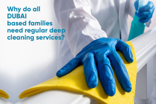 Why do all Dubai-based families need regular deep cleaning services?